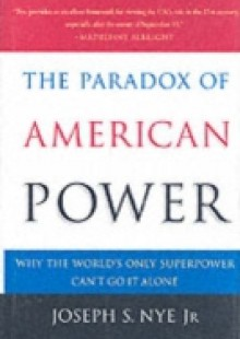 Обложка книги  - Paradox of American Power: Why the World's Only Superpower Can't Go It Alone