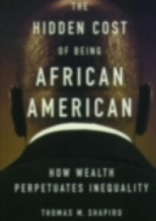 Обложка книги  - Hidden Cost of Being African American: How Wealth Perpetuates Inequality