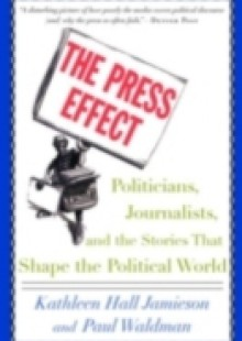 Обложка книги  - Press Effect: Politicians, Journalists, and the Stories that Shape the Political World
