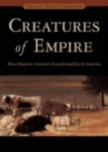 Обложка книги  - Creatures of Empire: How Domestic Animals Transformed Early America