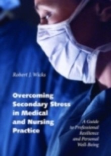 Обложка книги  - Overcoming Secondary Stress in Medical and Nursing Practice: A Guide to Professional Resilience and Personal Well-Being