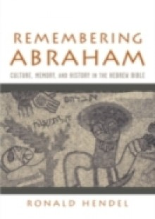 Обложка книги  - Remembering Abraham: Culture, Memory, and History in the Hebrew Bible