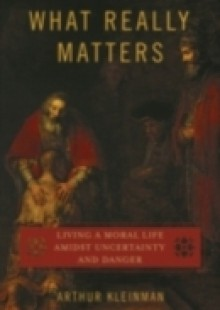 Обложка книги  - What Really Matters: Living a Moral Life amidst Uncertainty and Danger
