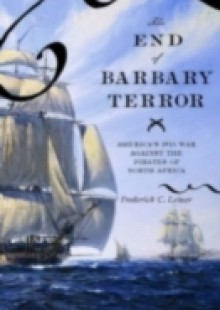 Обложка книги  - End of Barbary Terror: America's 1815 War against the Pirates of North Africa