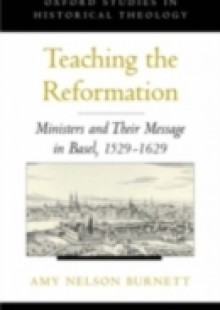 Обложка книги  - Teaching the Reformation: Ministers and Their Message in Basel, 1529-1629