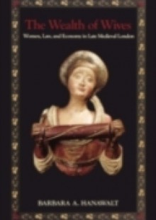 Обложка книги  - Wealth of Wives: Women, Law, and Economy in Late Medieval London