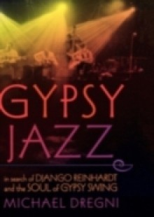 Обложка книги  - Gypsy Jazz: In Search of Django Reinhardt and the Soul of Gypsy Swing