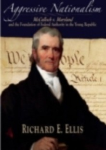 Обложка книги  - Aggressive Nationalism: McCulloch v. Maryland and the Foundation of Federal Authority in the Young Republic