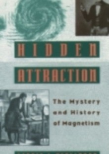 Обложка книги  - Hidden Attraction: The History and Mystery of Magnetism
