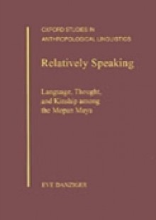 Обложка книги  - Relatively Speaking: Language, Thought, and Kinship among the Mopan Maya