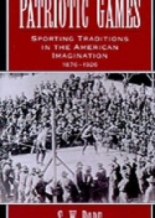Обложка книги  - Patriotic Games: Sporting Traditions in the American Imagination, 1876-1926