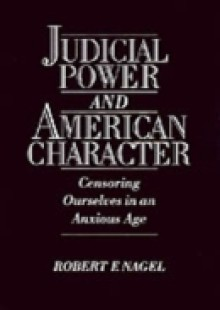 Обложка книги  - Judicial Power and American Character: Censoring Ourselves in an Anxious Age