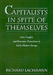 Обложка книги  - Capitalists in Spite of Themselves: Elite Conflict and European Transitions in Early Modern Europe