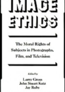 Обложка книги  - Image Ethics: The Moral Rights of Subjects in Photographs, Film, and Television