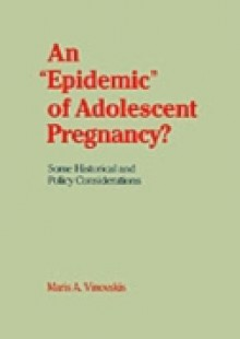Обложка книги  - &quote;Epidemic&quote; of Adolescent Pregnancy?: Some Historical and Policy Considerations