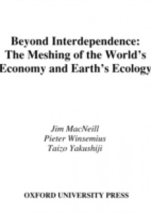 Обложка книги  - Beyond Interdependence: The Meshing of the World's Economy and the Earth's Ecology