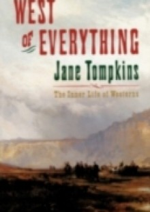 Обложка книги  - West of Everything: The Inner Life of Westerns