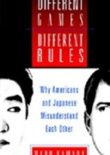 Обложка книги  - Different Games, Different Rules: Why Americans and Japanese Misunderstand Each Other