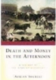 Обложка книги  - Death and Money in the Afternoon A History of the Spanish Bullfight