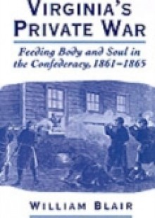 Обложка книги  - Virginia's Private War: Feeding Body and Soul in the Confederacy, 1861-1865
