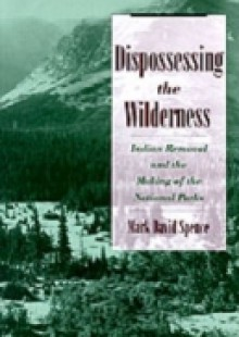 Обложка книги  - Dispossessing the Wilderness: Indian Removal and the Making of the National Parks