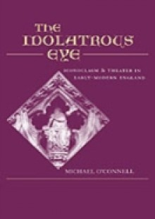 Обложка книги  - Idolatrous Eye: Iconoclasm and Theater in Early-Modern England