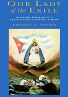 Обложка книги  - Our Lady of the Exile: Diasporic Religion at a Cuban Catholic Shrine in Miami