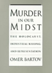 Обложка книги  - Murder in Our Midst: The Holocaust, Industrial Killing, and Representation