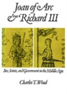 Обложка книги  - Joan of Arc and Richard III: Sex, Saints, and Government in the Middle Ages