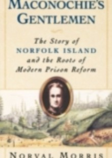 Обложка книги  - Maconochies Gentlemen: The Story of Norfolk Island and the Roots of Modern Prison Reform