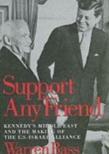 Обложка книги  - Support Any Friend: Kennedy's Middle East and the Making of the U.S.-Israel Alliance