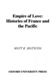 Обложка книги  - Empire of Love: Histories of France and the Pacific
