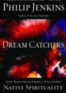 Обложка книги  - Dream Catchers: How Mainstream America Discovered Native Spirituality