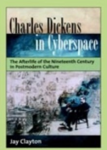 Обложка книги  - Charles Dickens in Cyberspace: The Afterlife of the Nineteenth Century in Postmodern Culture