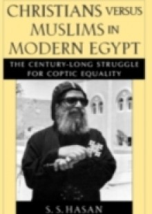 Обложка книги  - Christians versus Muslims in Modern Egypt: The Century-Long Struggle for Coptic Equality