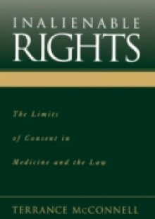 Обложка книги  - Inalienable Rights: The Limits of Consent in Medicine and the Law