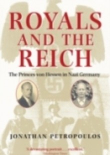 Обложка книги  - Royals and the Reich:The Princes von Hessen in Nazi Germany
