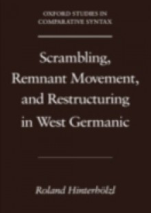 Обложка книги  - Scrambling, Remnant Movement, and Restructuring in West Germanic