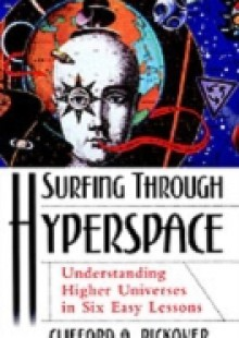Обложка книги  - Surfing through Hyperspace: Understanding Higher Universes in Six Easy Lessons