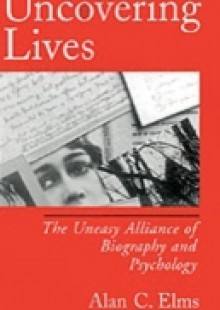Обложка книги  - Uncovering Lives: The Uneasy Alliance of Biography and Psychology