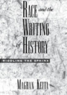 Обложка книги  - Race and the Writing of History: Riddling the Sphinx