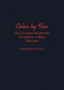 Обложка книги  - Color by Fox: The Fox Network and the Revolution in Black Television