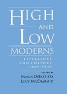 Обложка книги  - High and Low Moderns: Literature and Culture, 1889-1939