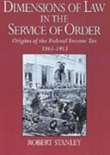 Обложка книги  - Dimensions of Law in the Service of Order: Origins of the Federal Income Tax, 1861-1913