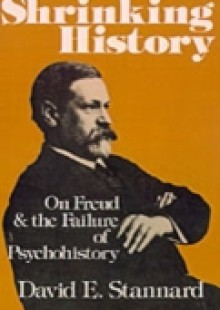 Обложка книги  - Shrinking History On Freud and the Failure of Psychohistory