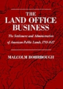 Обложка книги  - Land Office Business: The Settlement and Administration of American Public Lands, 1789-1837