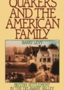 Обложка книги  - Quakers and the American Family: British Settlement in the Delaware Valley
