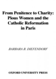 Обложка книги  - From Penitence to Charity: Pious Women and the Catholic Reformation in Paris