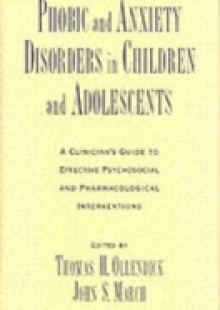 Обложка книги  - Phobic and Anxiety Disorders in Children and Adolescents: A Clinicians Guide to Effective Psychosocial and Pharmacological Interventions