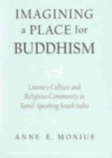 Обложка книги  - Imagining a Place for Buddhism: Literary Culture and Religious Community in Tamil-Speaking South India